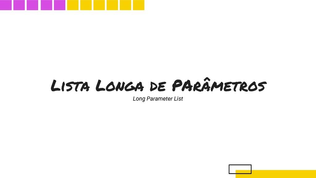 Lista Longa de PArâmetros Long Parameter List