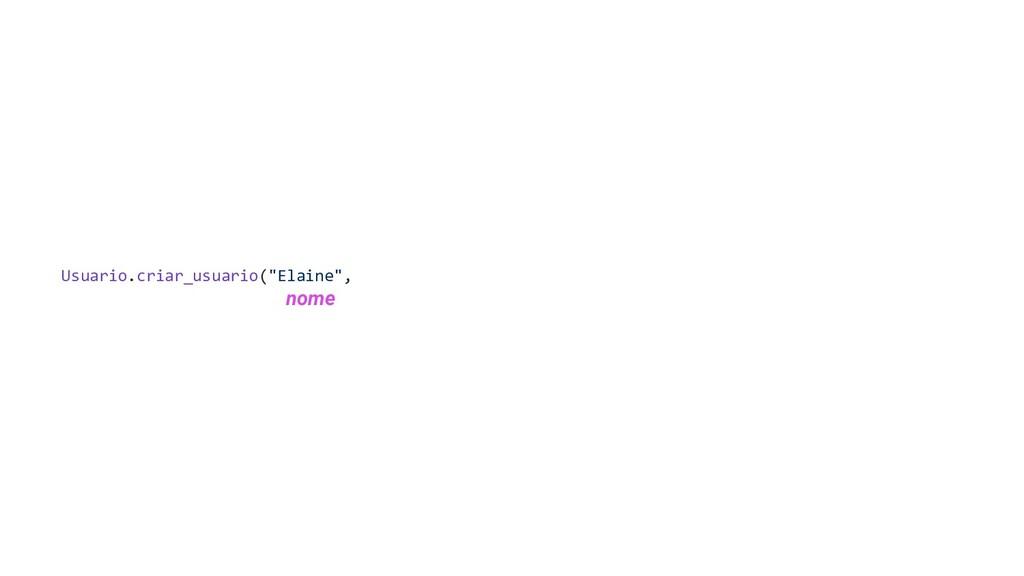 """Usuario.criar_usuario(""""Elaine"""", nome"""