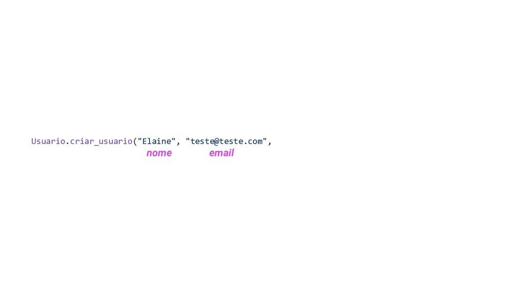 "Usuario.criar_usuario(""Elaine"", ""teste@teste.co..."