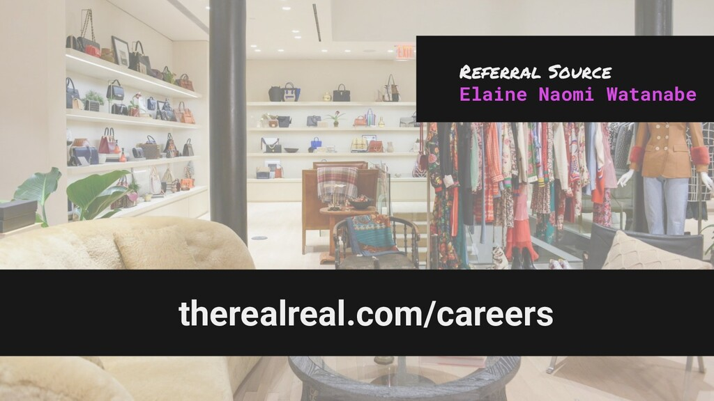 therealreal.com/careers Referral Source Elaine ...