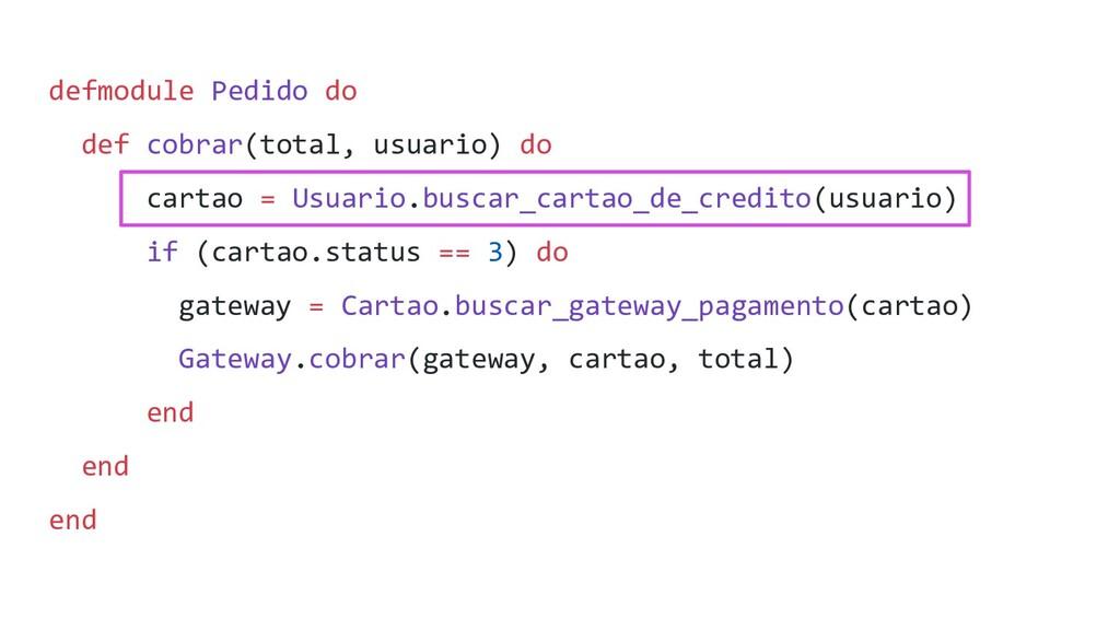 defmodule Pedido do def cobrar(total, usuario) ...