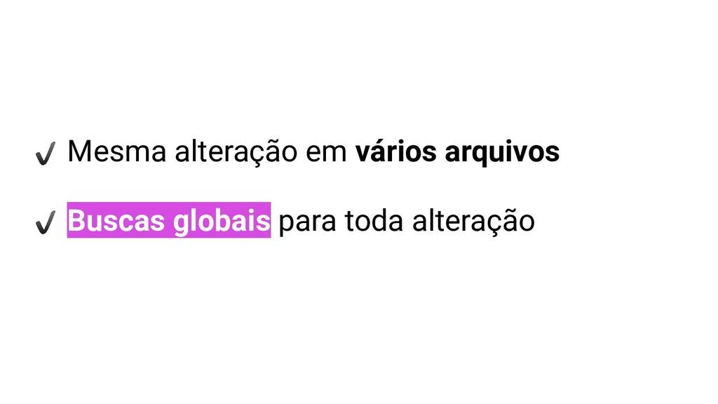 Mesma alteração em vários arquivos Buscas globa...