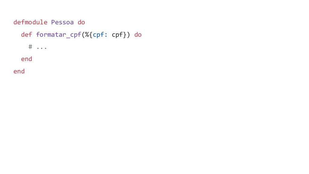 defmodule Pessoa do def formatar_cpf(%{cpf: cpf...