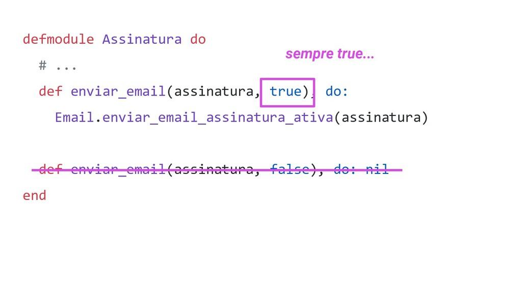 defmodule Assinatura do # ... def enviar_email(...