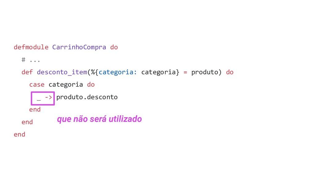 defmodule CarrinhoCompra do # ... def desconto_...