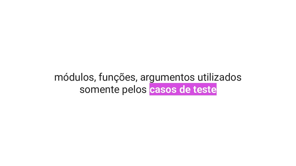 módulos, funções, argumentos utilizados somente...