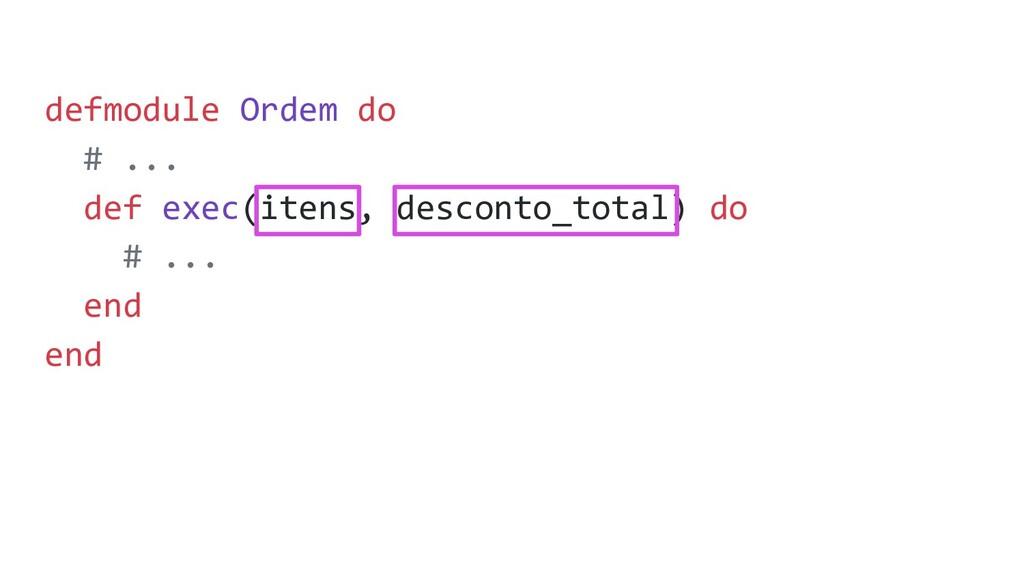 defmodule Ordem do # ... def exec(itens, descon...