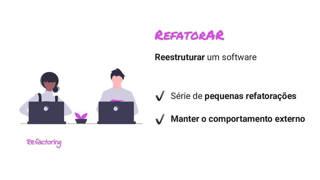 RefatorAR Reestruturar um software Série de peq...