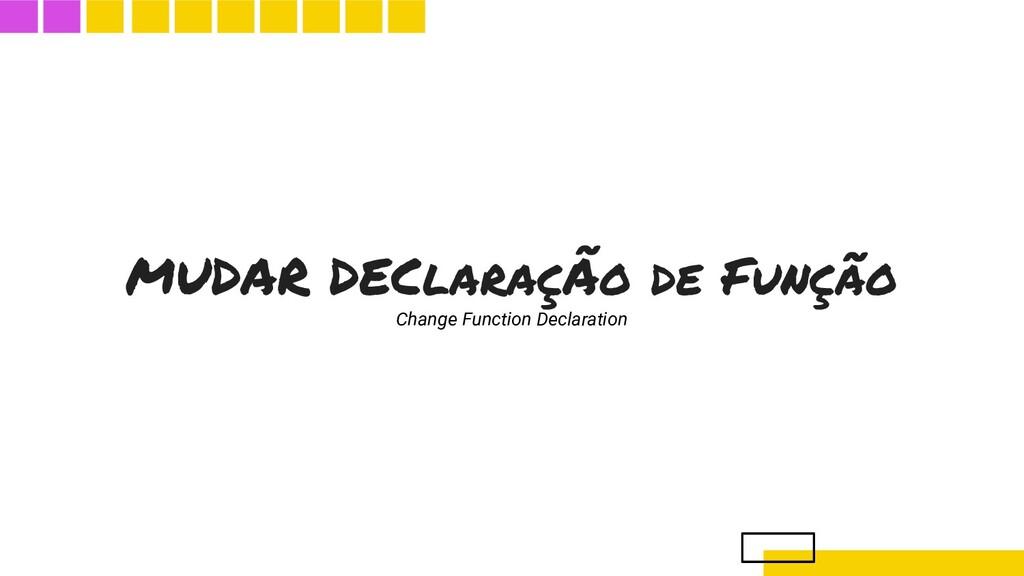 MUDAR DEClaraçÃo de Função Change Function Decl...