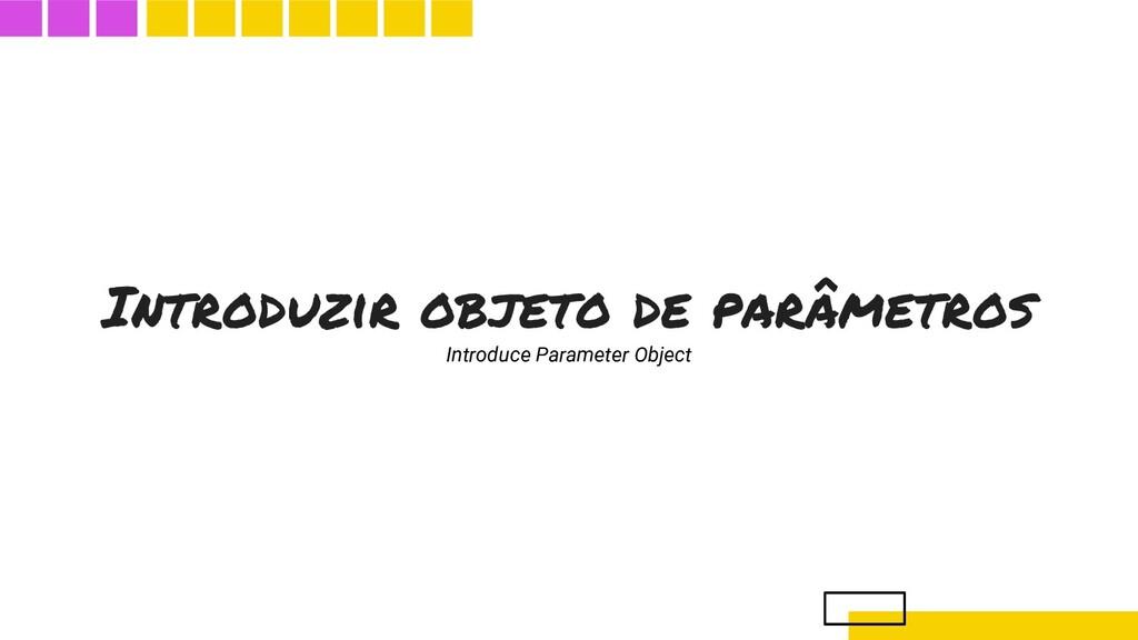 Introduzir objeto de parâmetros Introduce Param...