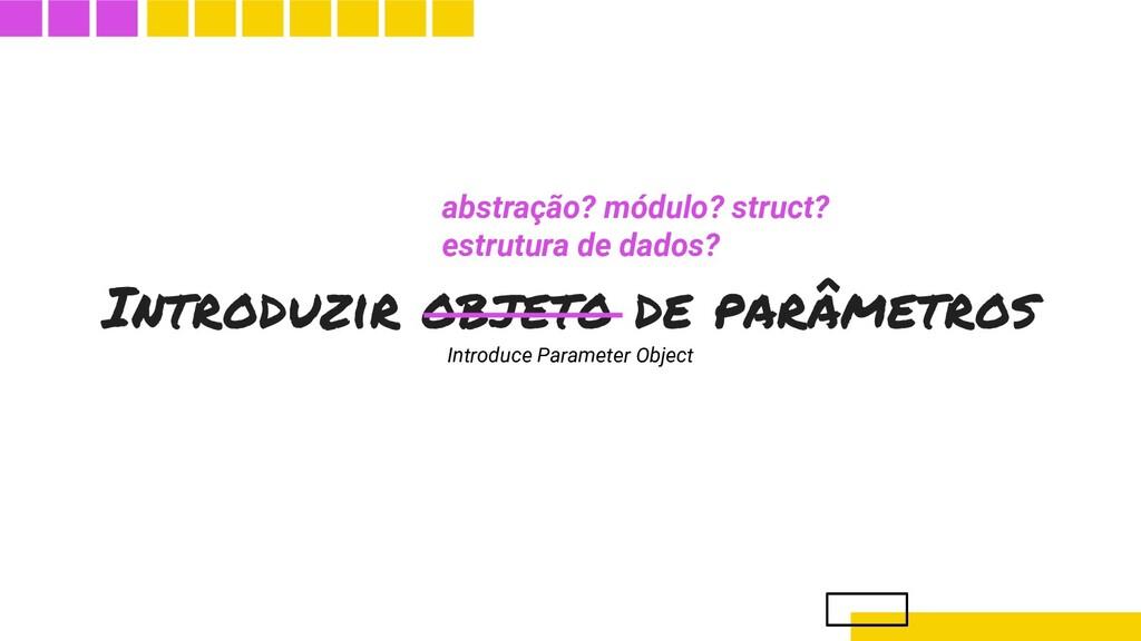 abstração? módulo? struct? estrutura de dados? ...