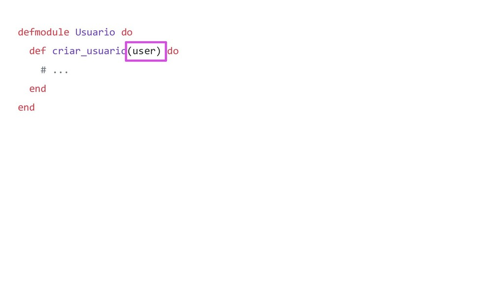 defmodule Usuario do def criar_usuario(user) do...