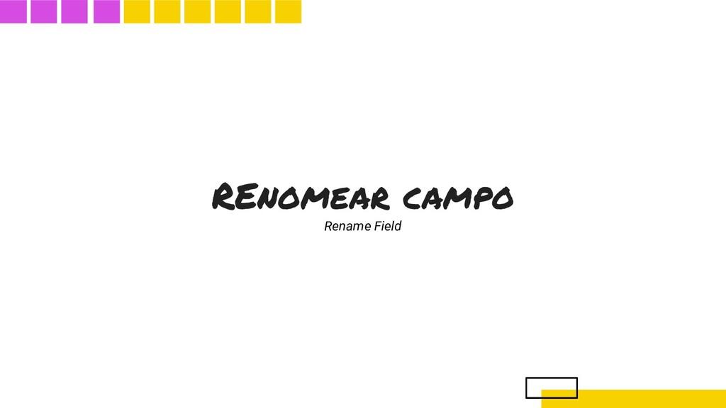 REnomear campo Rename Field