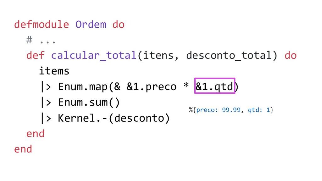 defmodule Ordem do # ... def calcular_total(ite...