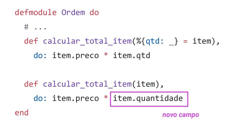defmodule Ordem do # ... def calcular_total_ite...