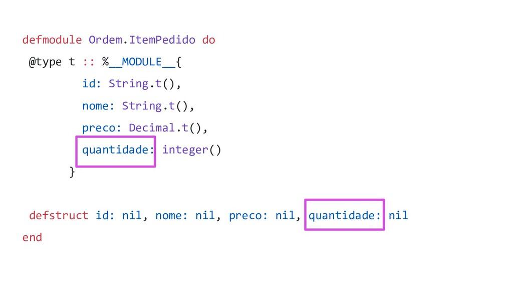 defmodule Ordem.ItemPedido do @type t :: %__MOD...