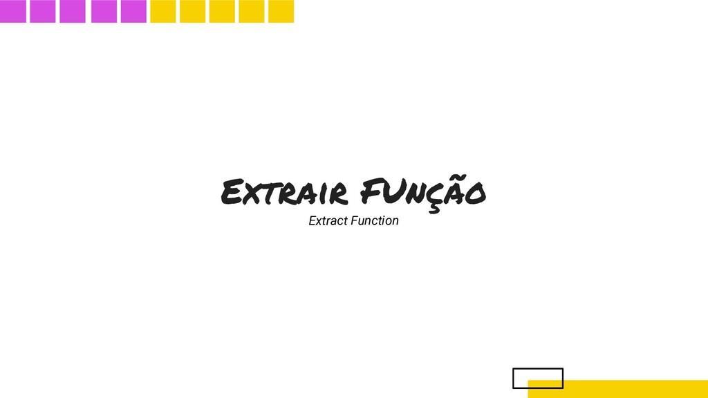 Extrair FUnção Extract Function