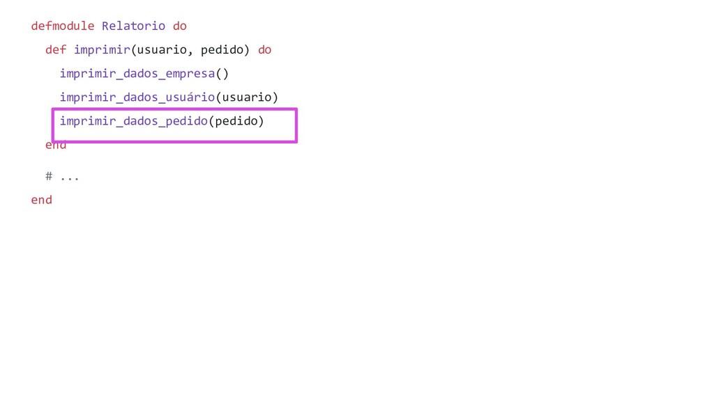 defmodule Relatorio do def imprimir(usuario, pe...