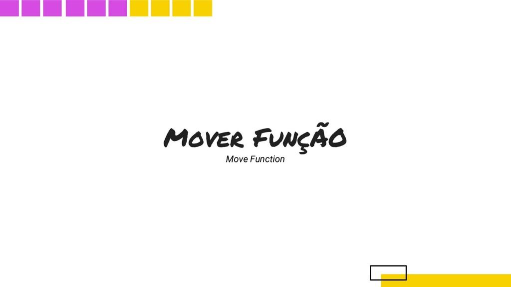Mover FunçÃO Move Function