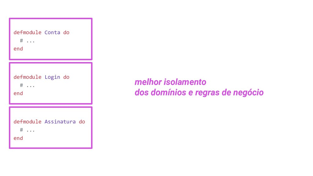 defmodule Conta do # ... end defmodule Login do...