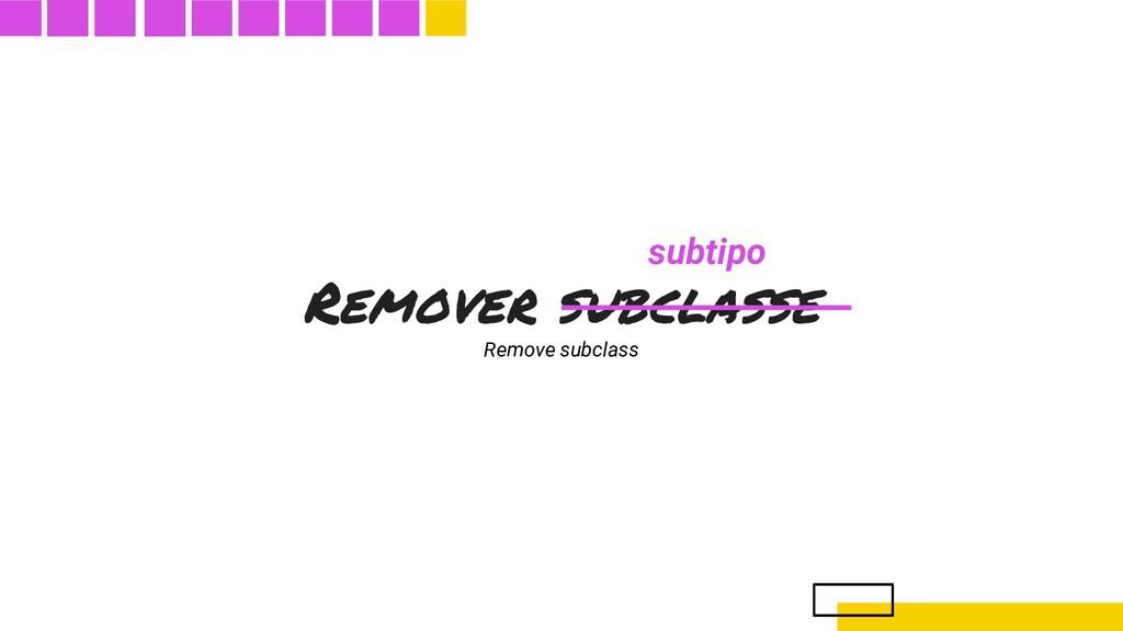 Remover subclasse Remove subclass subtipo