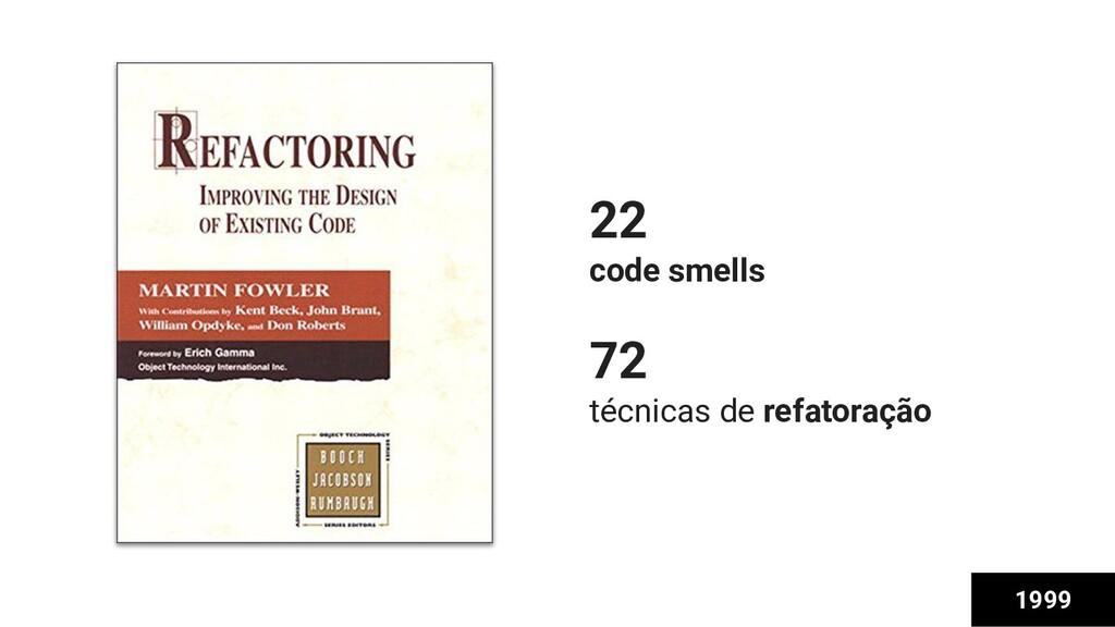 22 code smells 72 técnicas de refatoração 1999