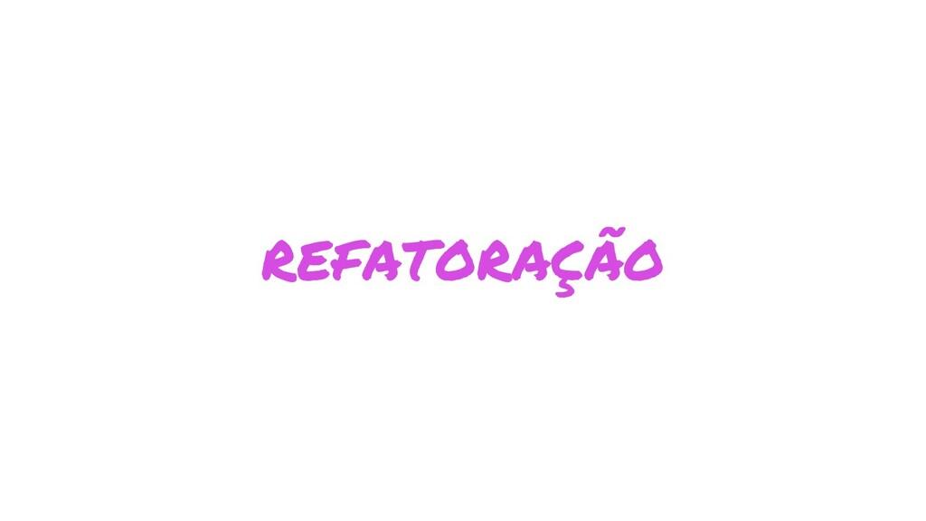 REFATORAÇÃO