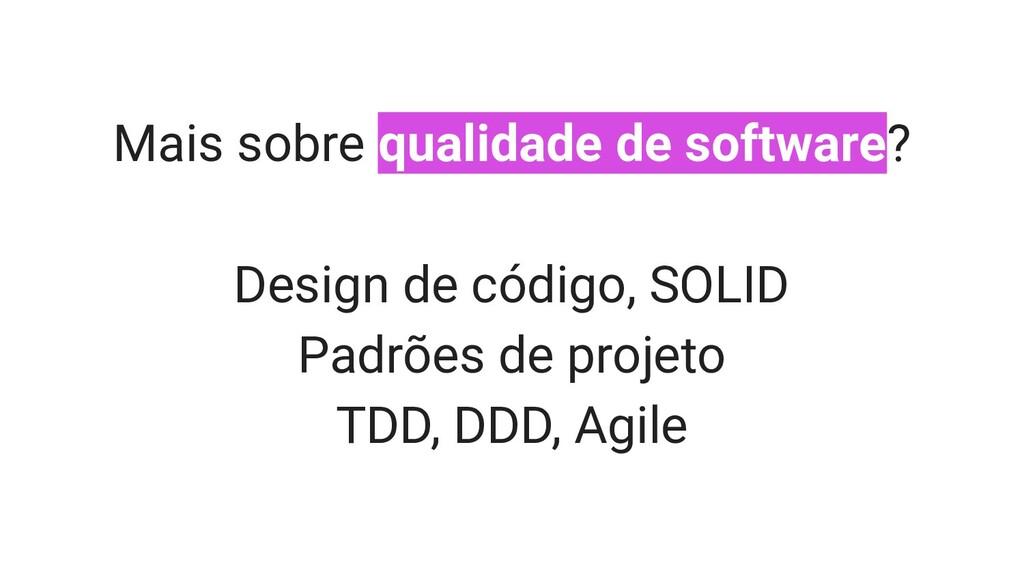 Mais sobre qualidade de software? Design de cód...