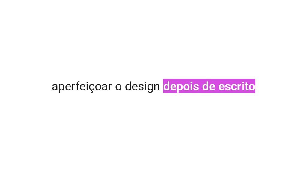 aperfeiçoar o design depois de escrito