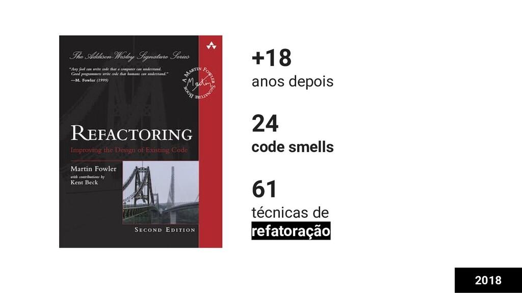 2018 +18 anos depois 24 code smells 61 técnicas...