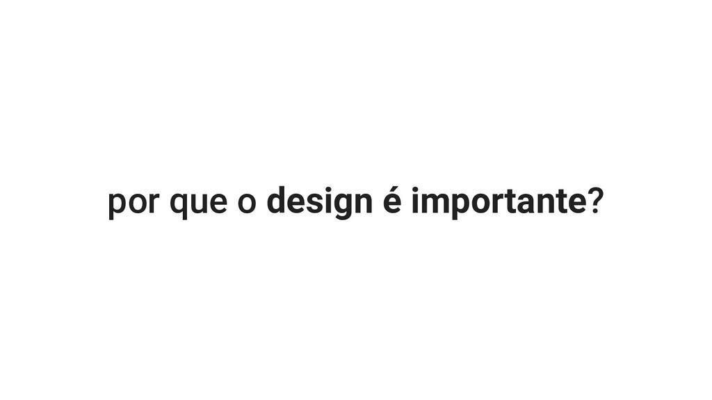por que o design é importante?
