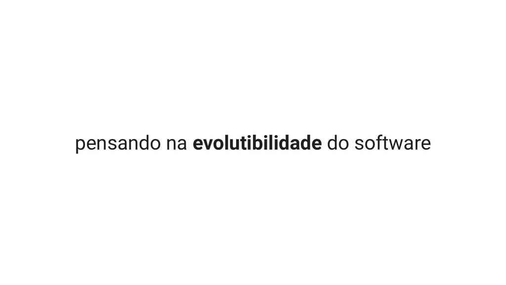 pensando na evolutibilidade do software
