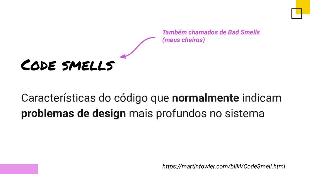 Code smells Características do código que norma...