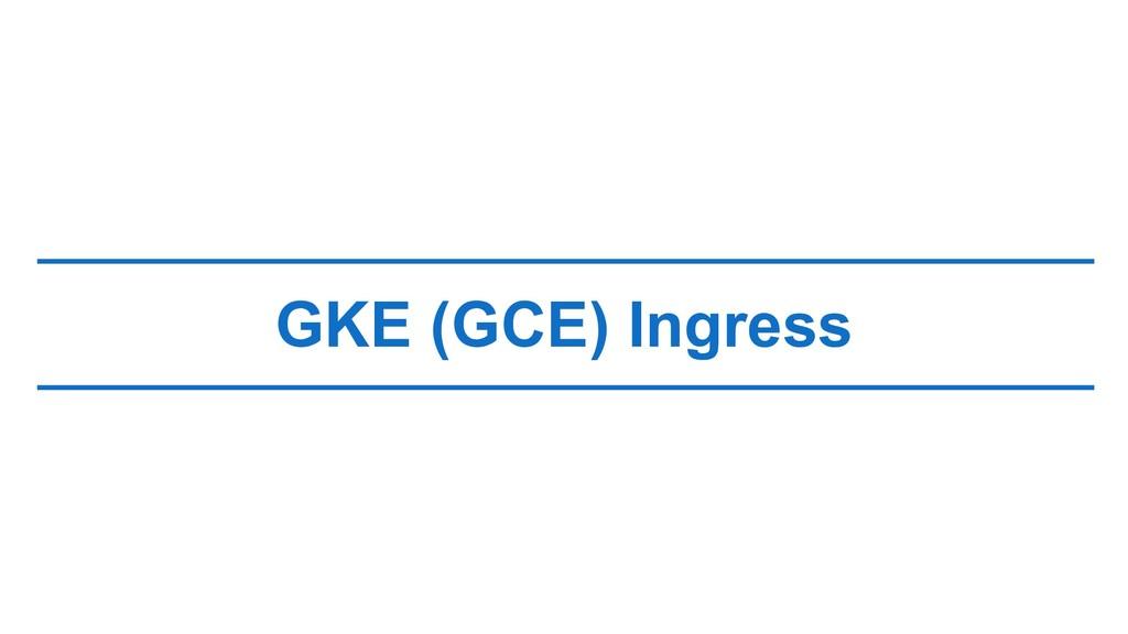 GKE (GCE) Ingress