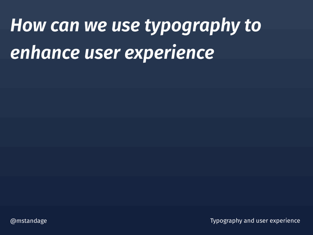 How can we use typography to enhance user exper...