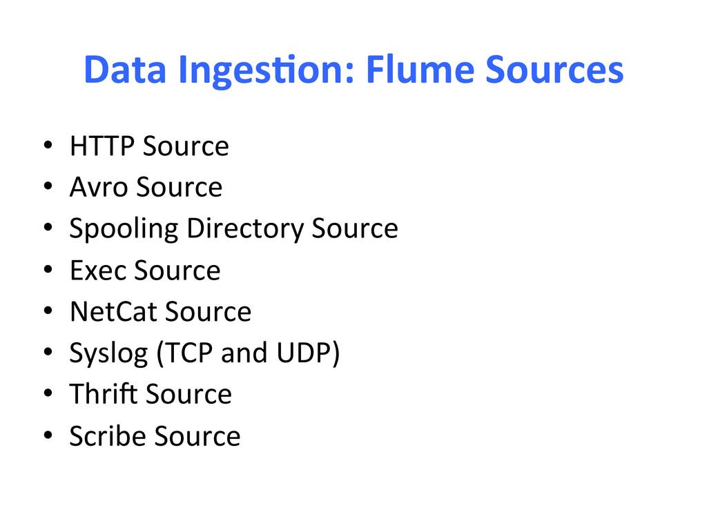 Data Inges-on: Flume Sources  • HT...
