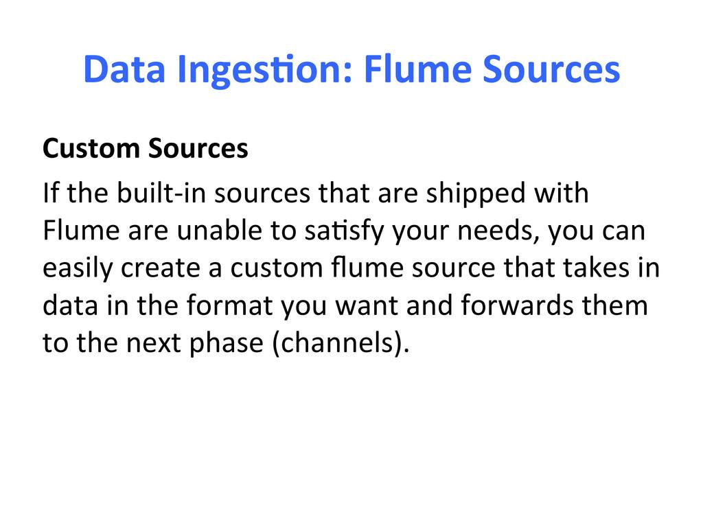 Data Inges-on: Flume Sources  Custo...