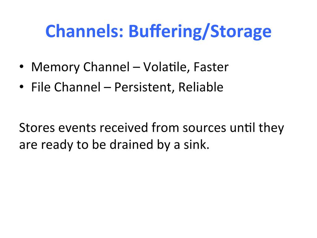 Channels: Buffering/Storage  • Memory ...