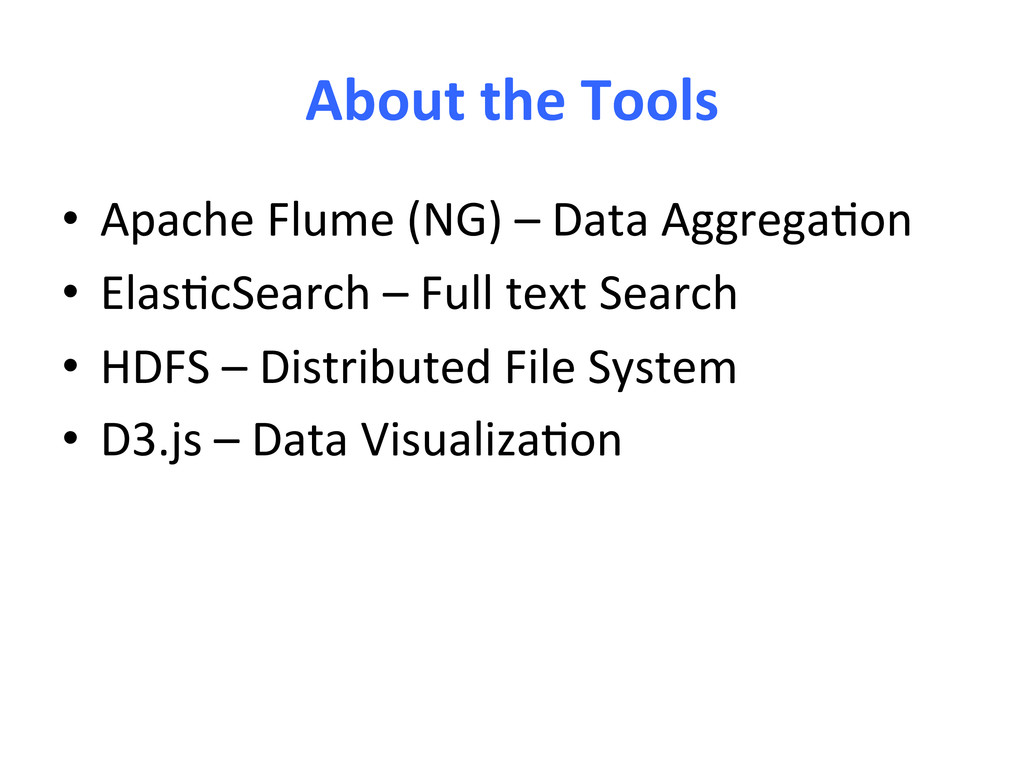 About the Tools  • Apache Flume ...