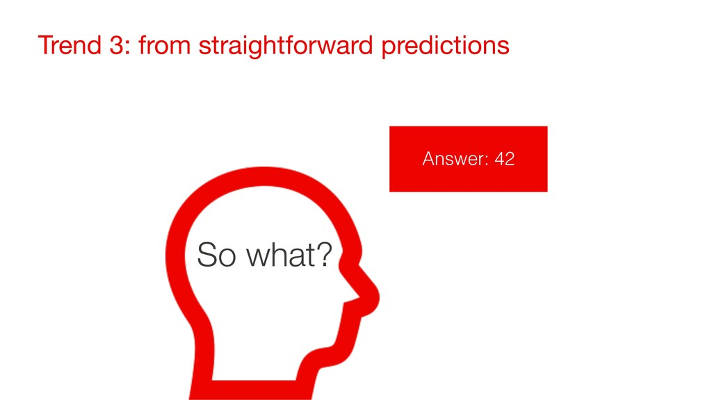 Trend 3: from straightforward predictions So wh...