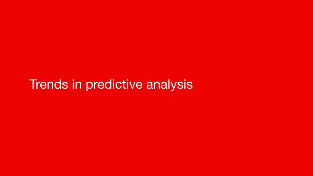 Trends in predictive analysis