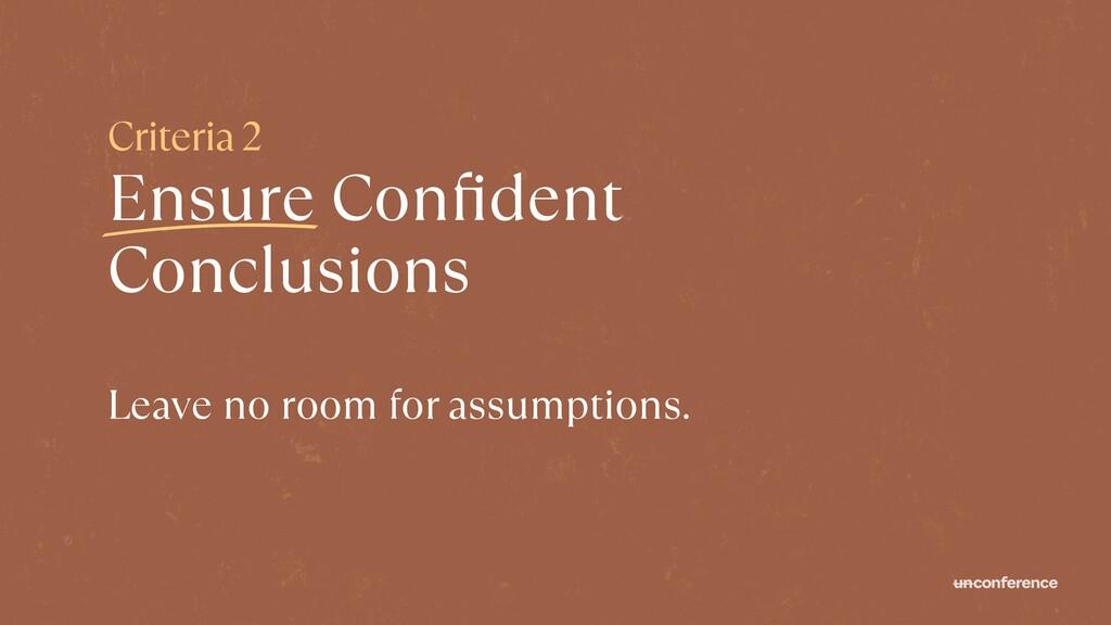 Criteria 2   Ensure Con fi dent Conclusions Lea...