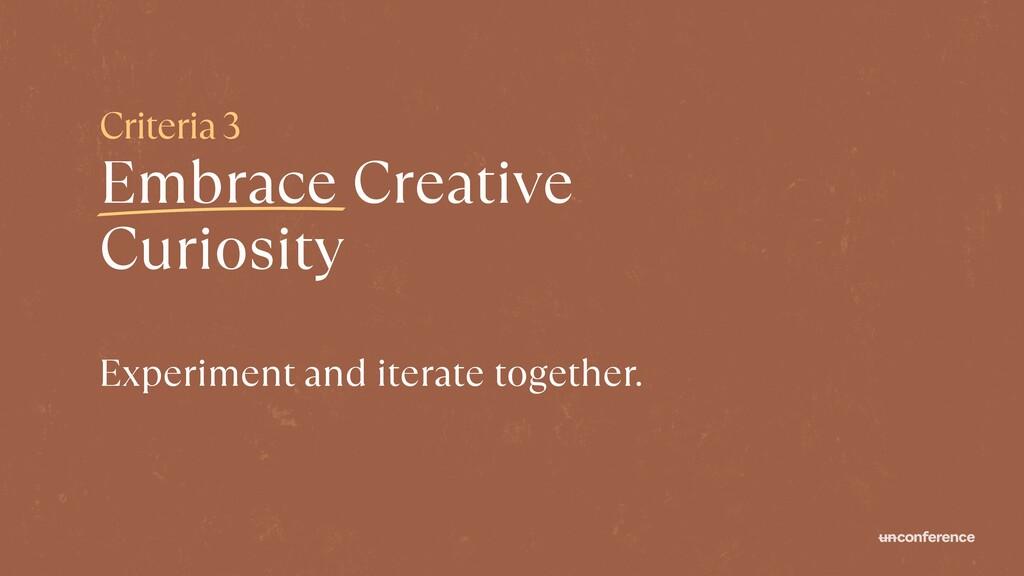 Criteria 3   Embrace Creative Curiosity Experim...