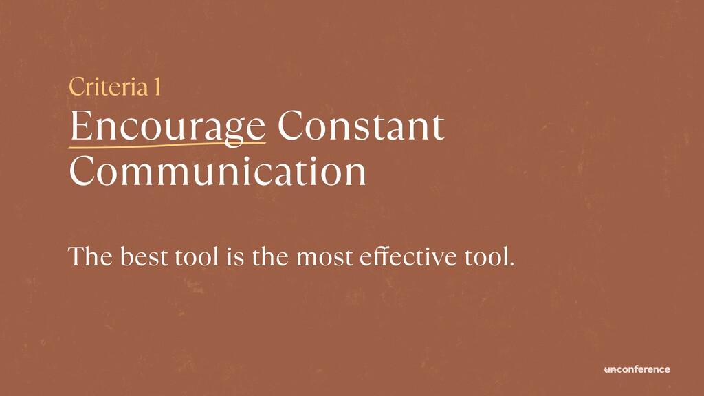 Criteria 1   Encourage Constant   Communication...