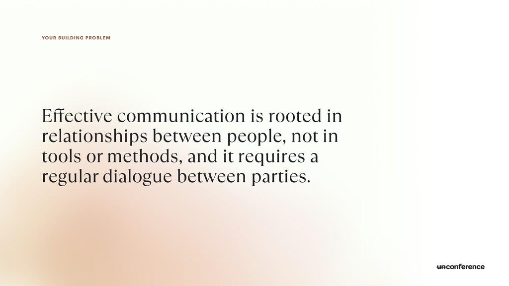 YOUR BUILDING PROBLEM E ff ective communication...