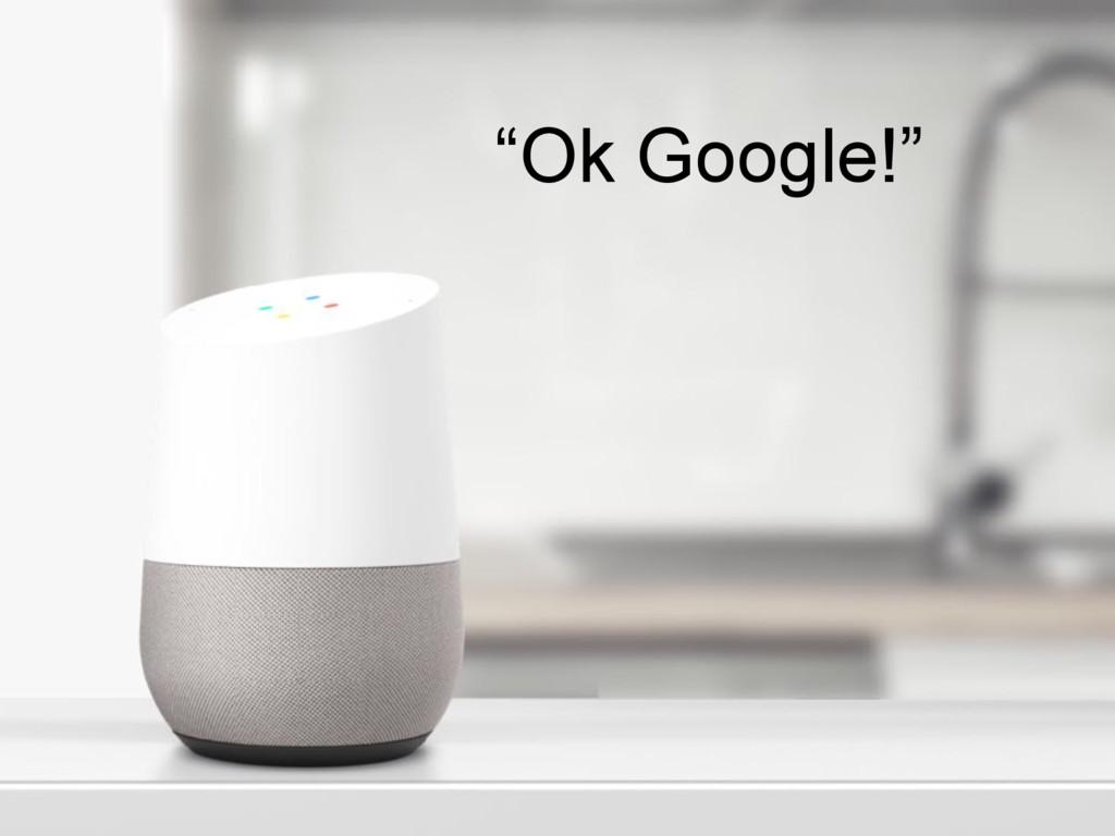 """Ok Google!"""