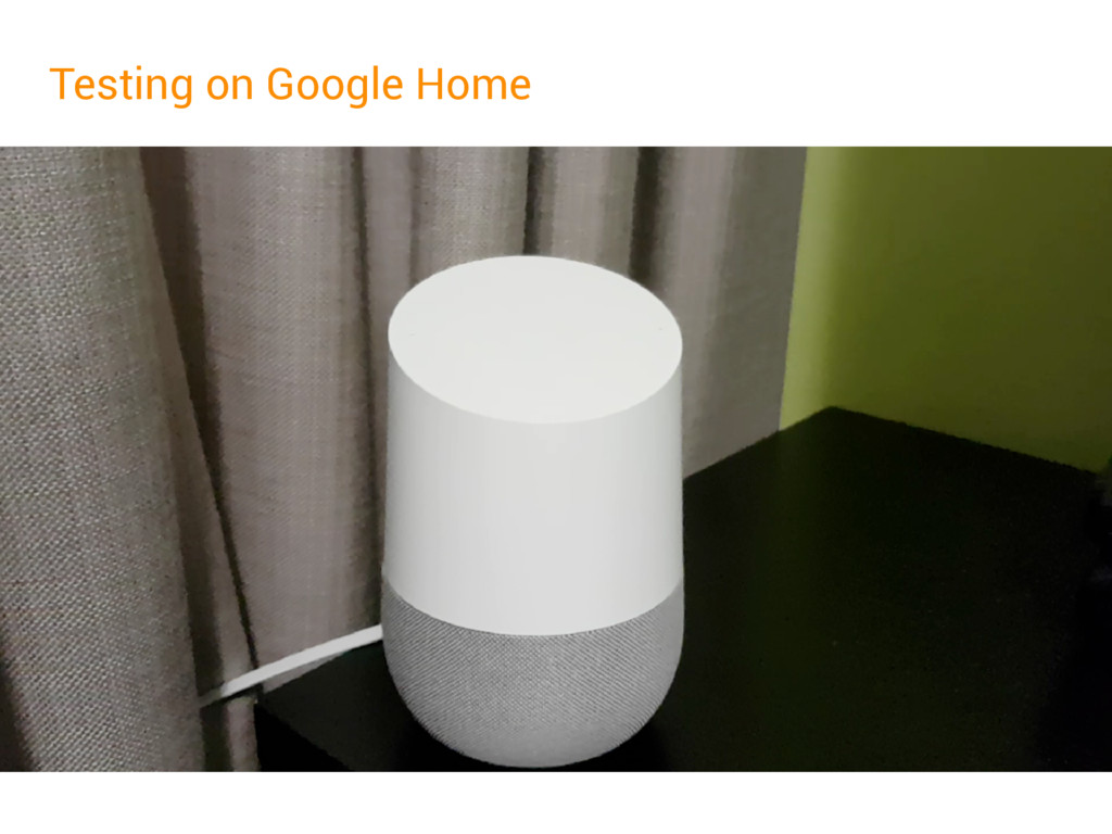 Testing on Google Home