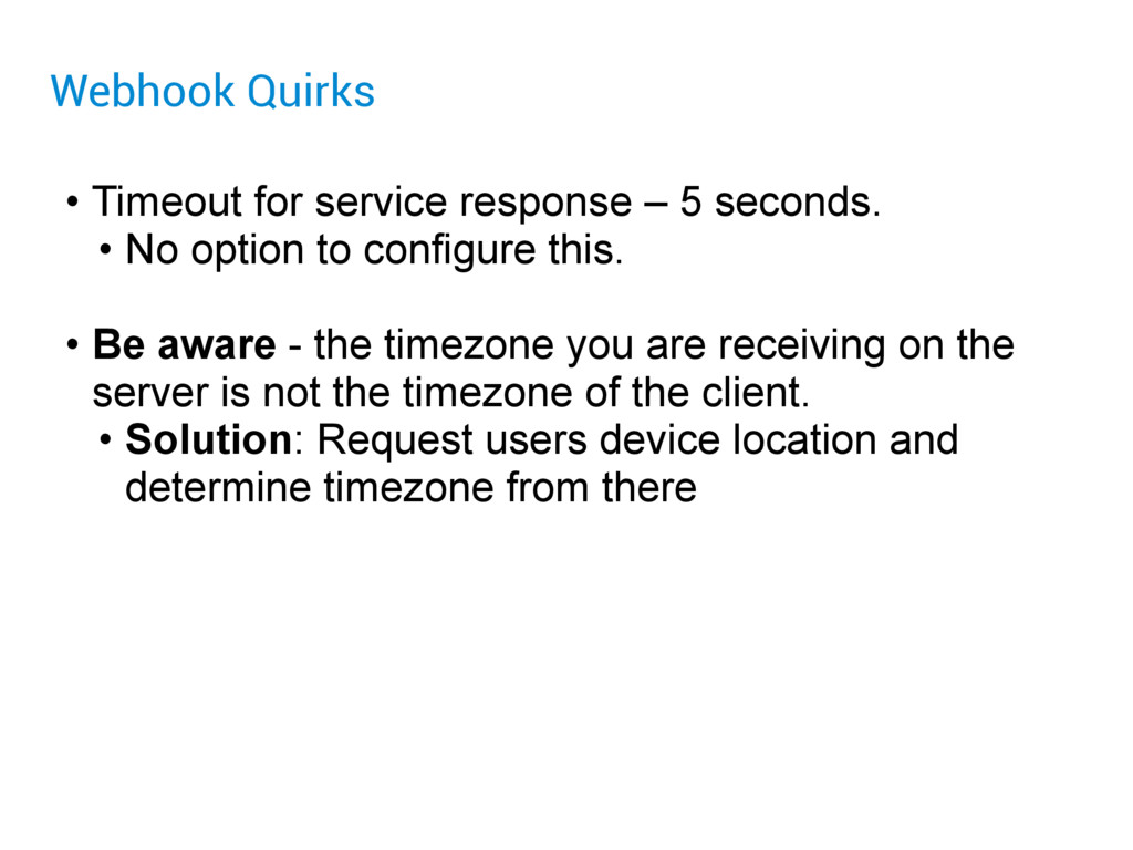 Webhook Quirks • Timeout for service response –...