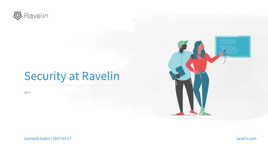 Security at Ravelin 2017 Leonard Austin | 2017-...
