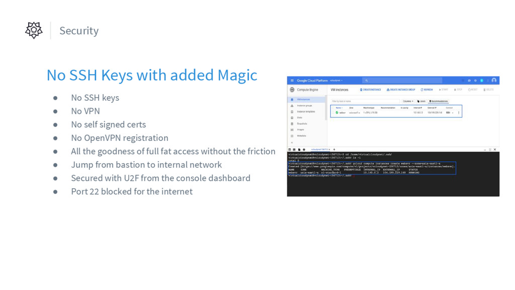 Security No SSH Keys with added Magic ● No SSH ...